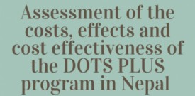Assessment of the costs, effects and cost effectiveness of the DOTS PLUS program in Nepal