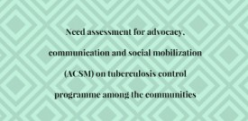 Need assessment for advocacy, communication and social mobilization (ACSM) on tuberculosis control programme among the communities