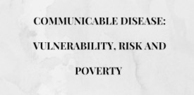 Communicable Disease: Vulnerability, Risk and Poverty