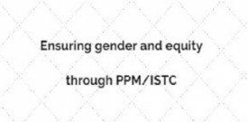 Ensuring gender and equity through PPM/ISTC