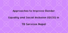 Approaches to Improve Gender Equality and Social Inclusion (GESI) in TB Services Nepal