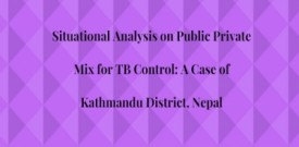 Situational Analysis on Public Private Mix for TB Control: A Case of Kathmandu District, Nepal