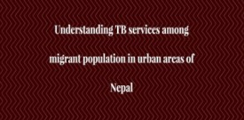 Understanding TB services among migrant population in urban areas of Nepal